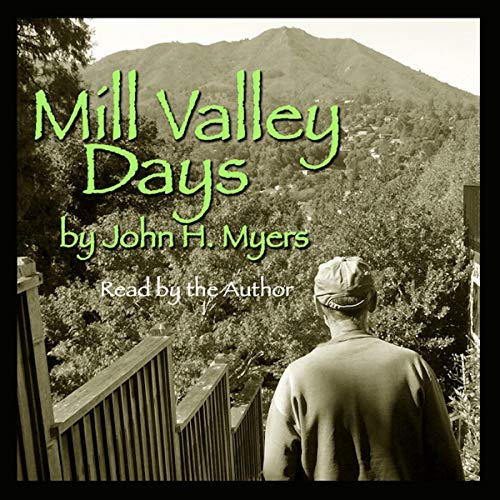 Mill Valley Days: A Collection of Stories About Growing Up in Mill Valley, California During the 1950s and 60s.