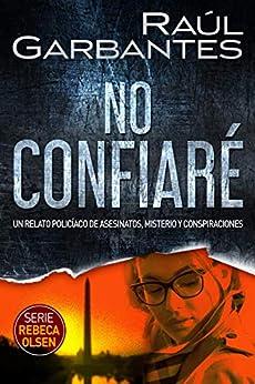 No confiaré: Un relato policíaco de asesinatos, misterio y conspiraciones (Rebeca Olsen nº 1) (Spanish Edition) by [Raúl Garbantes, Giovanni Banfi]