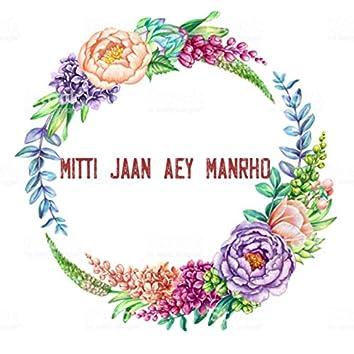 Mitti Jaan Aey Manrho