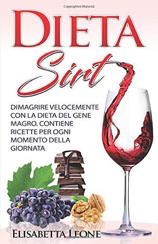 Dieta Sirt – Dimagrire Velocemente Con La Dieta Del Gene Magro.: Contiene Ricette Per Ogni Momento Della Giornata