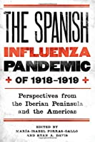 The Spanish Influenza Pandemic of 1918-1919: Perspectives from the Iberian Peninsula and the Americas (Rochester Studies in Medical History)
