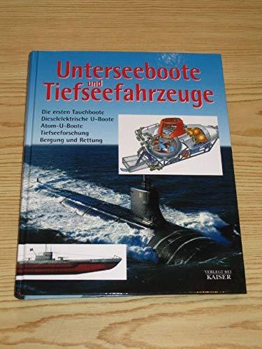 Unterseeboote und Tiefseefahrzeuge: Die ersten Tauchboote, Dieselelektrische U-Boote, Atom-U-Boote, Tiefseeforschung, Bergung und Rettung