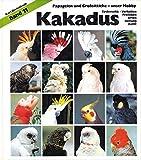 Kakadus: Band 11: Systematik, Verhalten, Freileben, Arten, Haltung, Zucht (Enzyklopädie der Papageien und Sittiche)