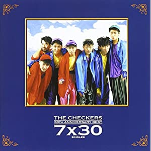 """THE CHECKERS 30TH ANNIVERSARY BEST~7×30 SINGLES~"""""""