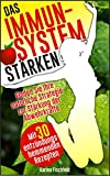 Immunsystem stärken: Finden Sie Ihre natürliche Strategie zur Stärkung der Abwehrkräfte gegen Grippe und Krankheitserreger. Mit 30 entzündungshemmenden ... Suppen und Salaten (Gesund leben 1)