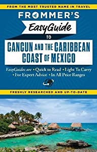 Frommer's EasyGuide to Cancun and the Caribbean Coast of Mexico (Easy Guides)