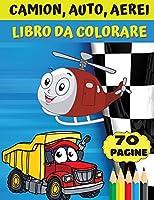 Camion, auto, aerei - Libro da colorare: Fantastico regalo per ragazzi e ragazze dai 4 agli 8 anni; grandi immagini per colorare camion, aerei, auto, barche.