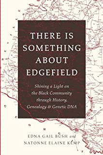 There Is Something About Edgefield: Shining a Light on the Black Community through History, Genealogy & Genetic DNA