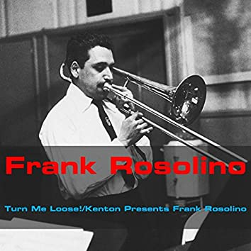 Turn Me Loose! / Kenton Presents Frank Rosolino