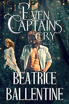 EVEN CAPTAINS CRY by [Beatrice Ballentine, Celia Duras]