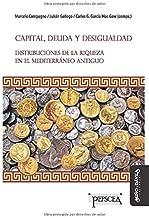 Capital, deuda y desigualdad: Distribuciones de la riqueza en el Mediterráneo antiguo (Estudios del Mediterráneo Antiguo /...