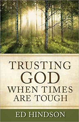[(Trusting God When Times are Tough)] [By (author) Edward E. Hindson] published on (August, 2011)