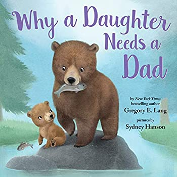 Why A Daughter Needs a Dad  Celebrate Your Father Daughter Bond with this Special Picture Book!