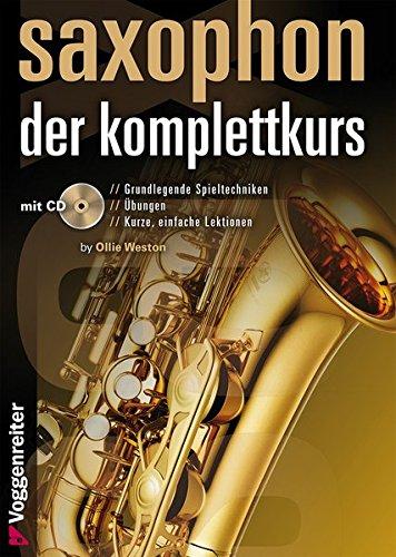 Saxophon - der Komplettkurs: Spieltechniken, Übungen, Lektionen und Praxis-Tipps - FÜR ALTSAXOPHON (Eb)
