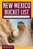 New Mexico Bucket List Adventure Guide & Journal: Explore The Natural Wonders & Log Your Experience!