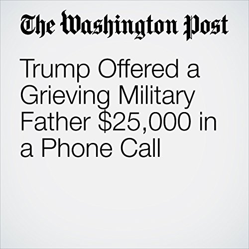 Trump Offered a Grieving Military Father $25,000 in a Phone Call copertina