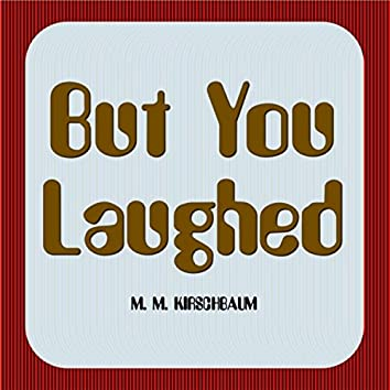 But You Laughed