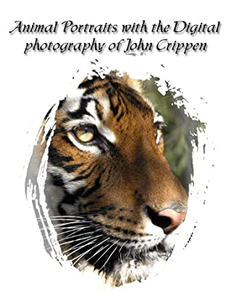 Animal Portraits with the Digital Photography of John Crippen