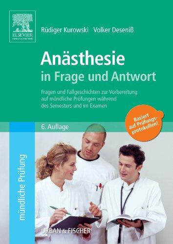 Anästhesie in Frage und Antwort, 6. Auflage: Fragen und Fallgeschichten zur Vorbereitung auf mündliche Prüfungen während des Semesters und im Examen