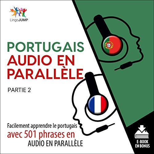 Couverture de Portugais audio en parallèle - Facilement apprendre le portugais avec 501 phrases en audio en parallèle - Partie 2