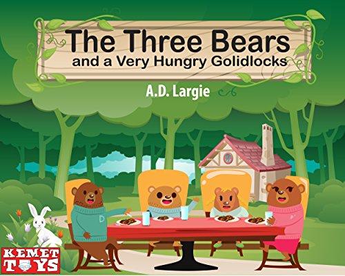 The Three Bears and a Very Hungry Goldilocks: Mama Bear, Papa Bear, Baby Bear and Introducing Hungry Bear (Retold Fairy Tales Book 1) (English Edition)