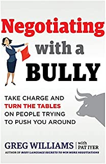 Negotiating with a Bully: Take Charge and Turn the Tables on People Trying to Push You Around