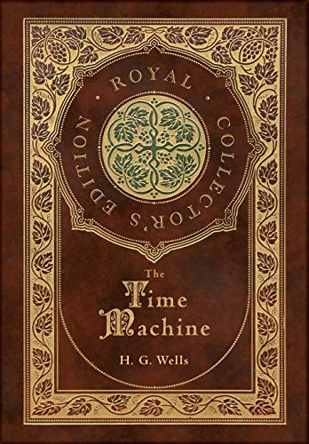 The Time Machine (Royal Collector's Edition) (Case Laminate Hardcover with Jacket)
