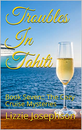 Troubles In Tahiti: Book Seven:: The Cozy Cruise Mysteries by [Lizzie Josephson]
