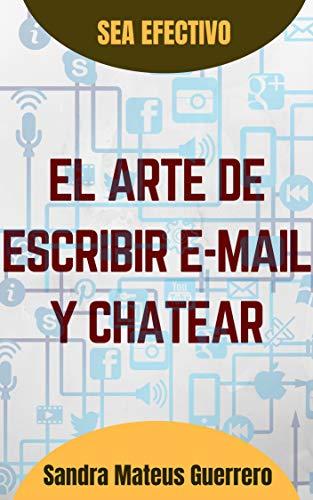El arte de escribir mails y chatear (Ser Efectivo nº 2)