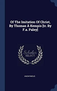 Of the Imitation of Christ, by Thomas Kempis [tr. by F.A. Paley]