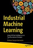 Industrial Machine Learning: Using Artificial Intelligence as a Transformational Disruptor