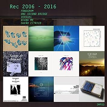 Rec 2006-2016 (feat. Fonogram, Versual, One Second Bridge, Diana MX, Sueño Cítrico) [Compilation]