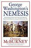 George Washington's Nemesis: The Outrageous Treason and Unfair Court-Martial of Major General Charles Lee during the Revolutionary War
