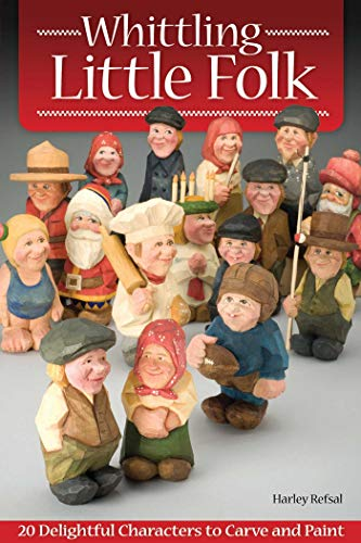 Whittling Little Folk: 20 Delightful Characters to Carve and Paint (Fox Chapel Publishing) Scandinavian Style Flat-Plane Carving with 4-Perspective Photos Providing 360-Degree Views of Each Project