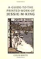 A Guide to the Printed Work of Jessie M. King