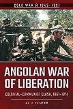 Venter, A: Angolan War of Liberation: Colonial-Communist Clash, 1961-1974 (Cold War 1945-1991)