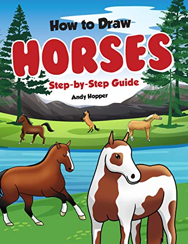 How to Draw Horses Step-by-Step Guide: Best Horse Drawing Book for You and Your Kids (English Edition)