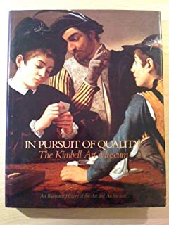 In Pursuit of Quality: The Kimbell Art Museum : An Illustrated History of the Art and Architecture