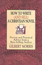 How to Write (And Sell) a Christian Novel: Proven and Practical Advice from a Best-Selling Author
