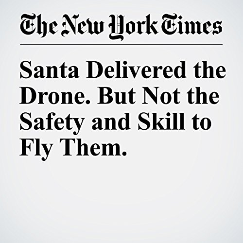 Santa Delivered the Drone. But Not the Safety and Skill to Fly Them. copertina