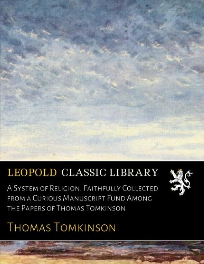 飲食店記念碑的なに勝るA System of Religion. Faithfully Collected from a Curious Manuscript Fund Among the Papers of Thomas Tomkinson