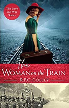 The Woman on the Train (Love and War Series Book 3) by [R.P.G. Colley]