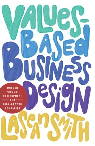 Values-Based Business Design: Modern Product Development for High-Growth Companies