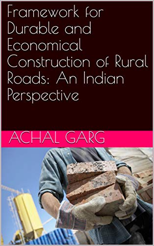 Framework for Durable and Economical Construction of Rural Roads: An Indian Perspective