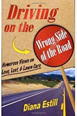 Driving on the Wrong Side of the Road: Humorous Views on Love, Lust, & Lawn Care by Diana Estill (2006-03-30) Paperback