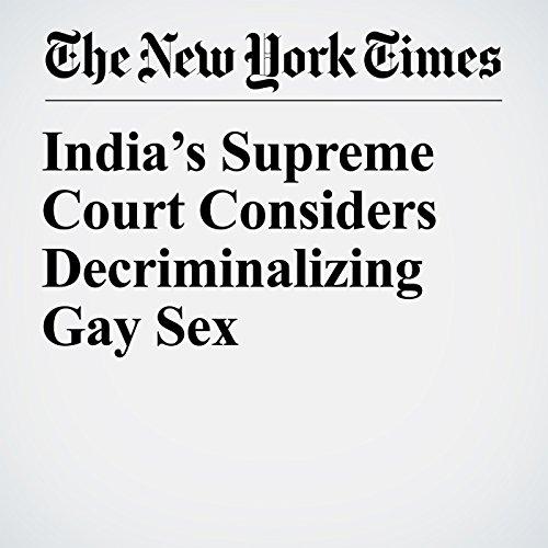 India's Supreme Court Considers Decriminalizing Gay Sex copertina