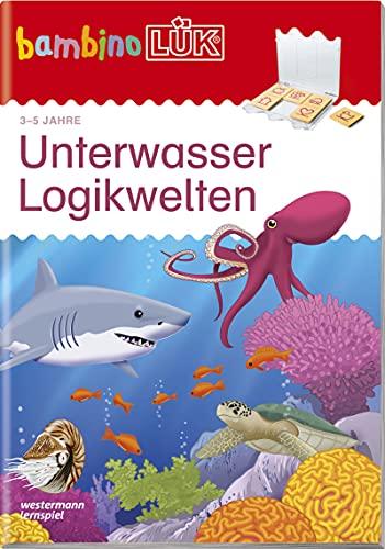bambinoLÜK-Übungshefte: bambinoLÜK: 3/4/5 Jahre: Unterwasser Logikwelten: Kindergarten / 3/4/5 Jahre: Unterwasser Logikwelten...