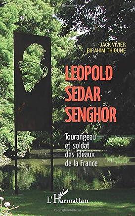 Léopold Sédar Senghor Tourangeau et soldat des idéaux de la France