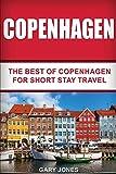 Copenhagen: The Best Of Copenhagen For Short Stay Travel (Short Stay Travel - City Guides)