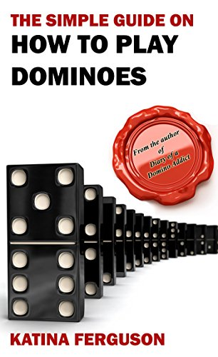The Simple Guide on How to Play Dominoes: A Beginner's Guide to Winning